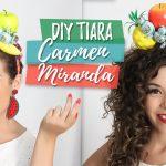 Vídeo – Aprenda a fazer uma tiara de Carmen Miranda super fácil e linda!